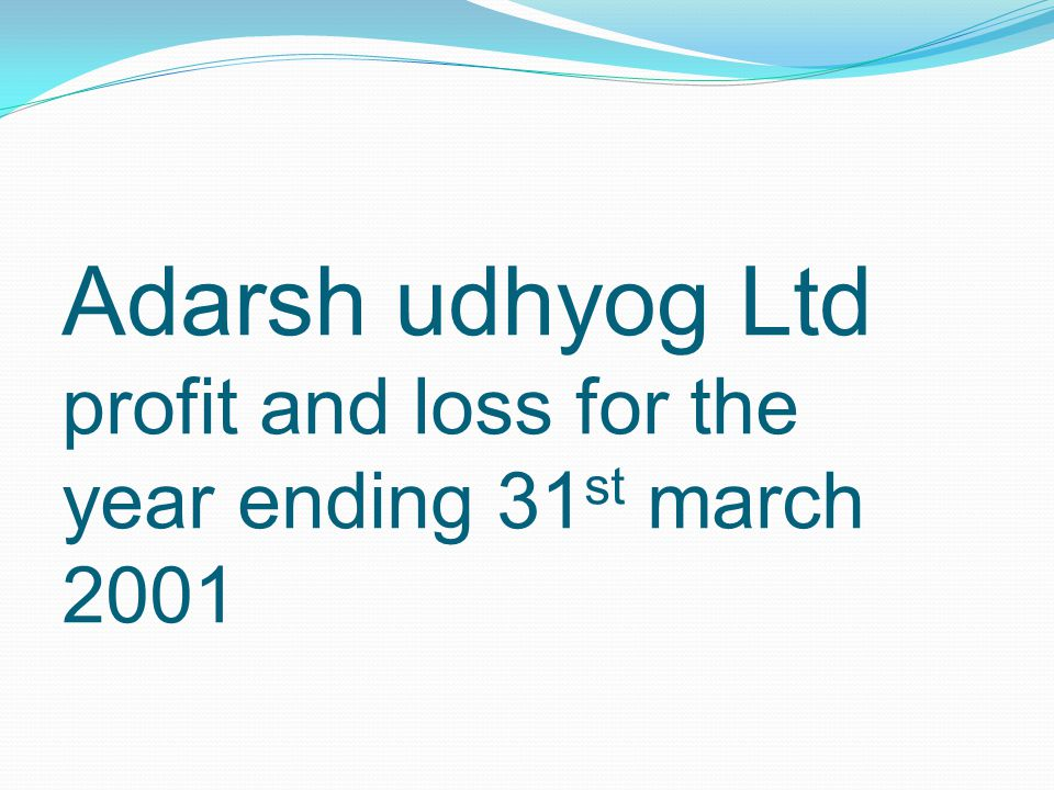 Adarsh udhyog Ltd profit and loss for the year ending 31 st march 2001