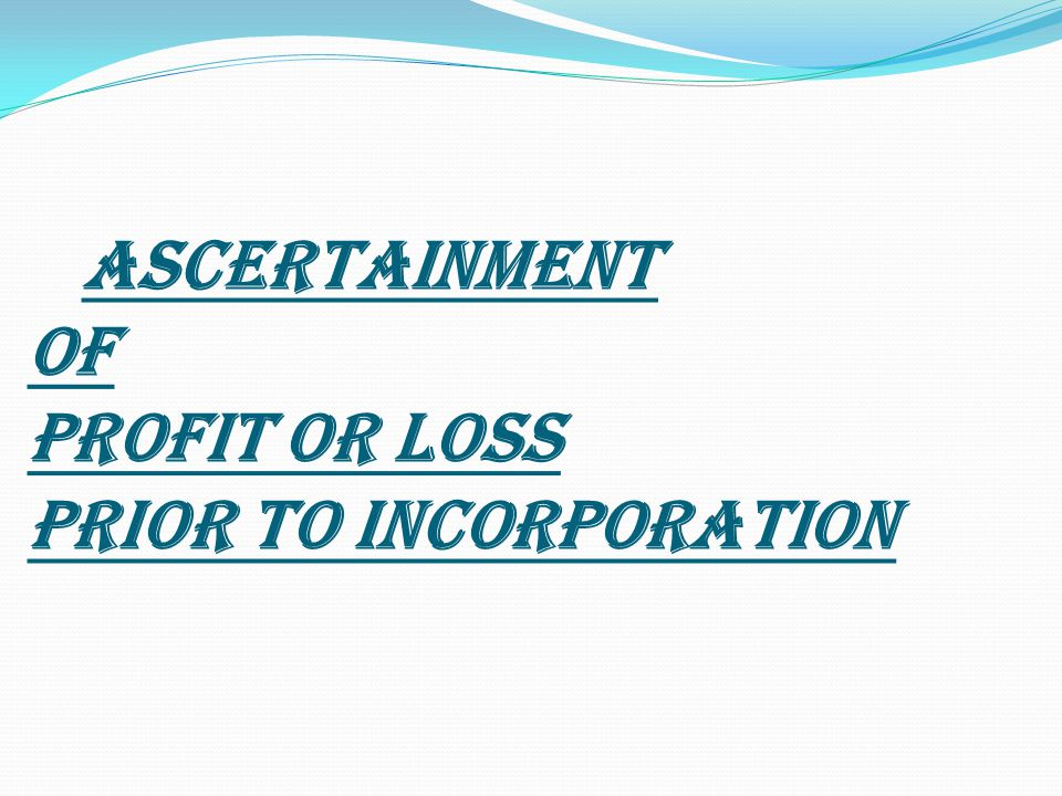 In order to ascertain the amount of profit or loss prior to incorporation, the following steps should be taken.