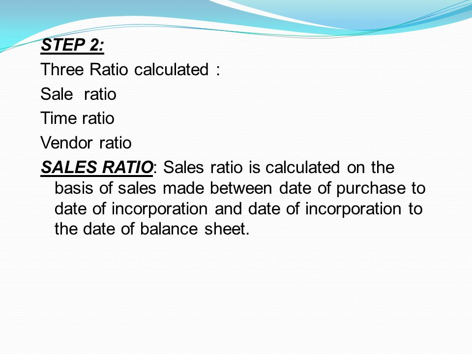 EXAMPLE Sales from date of purchase to date of incorporation is Rs 50000 Sales from date of incorporation to date of balance sheet is Rs.