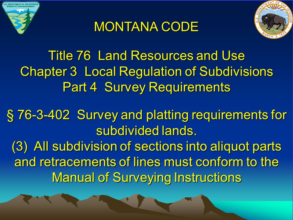 Title 76 Land Resources and Use Chapter 3 Local Regulation of Subdivisions Part 4 Survey Requirements § 76-3-402 Survey and platting requirements for subdivided lands.