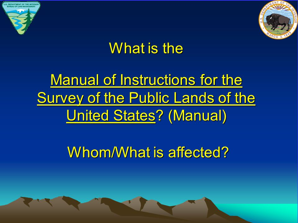 What is the Manual of Instructions for the Survey of the Public Lands of the United States? (Manual) Whom/What is affected?