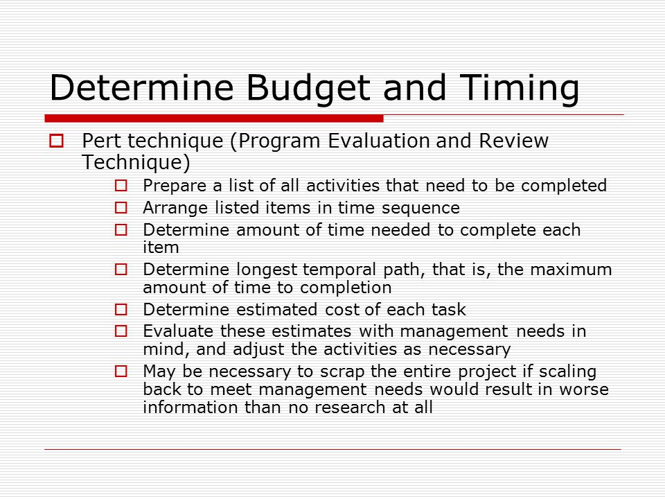 Determine Budget and Timing  Pert technique (Program Evaluation and Review Technique)  Prepare a list of all activities that need to be completed 