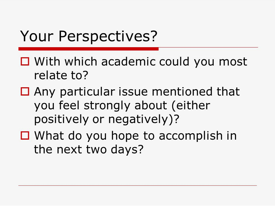 Your Perspectives?  With which academic could you most relate to?  Any particular issue mentioned that you feel strongly about (either positively or