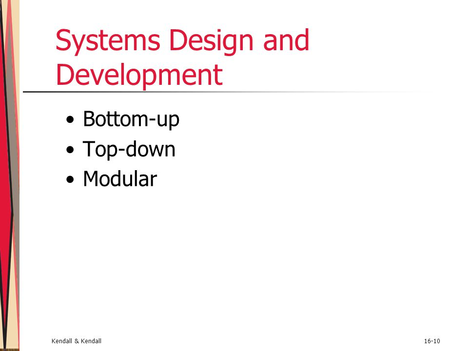 Kendall & Kendall16-10 Systems Design and Development Bottom-up Top-down Modular