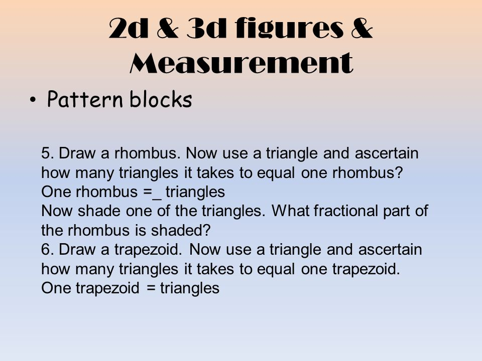 2d & 3d figures & Measurement Chick peas and toothpicks Nets 6 steps for Volume (7 steps for pyramids and cones) 1.Identify the figure 2.Identify the