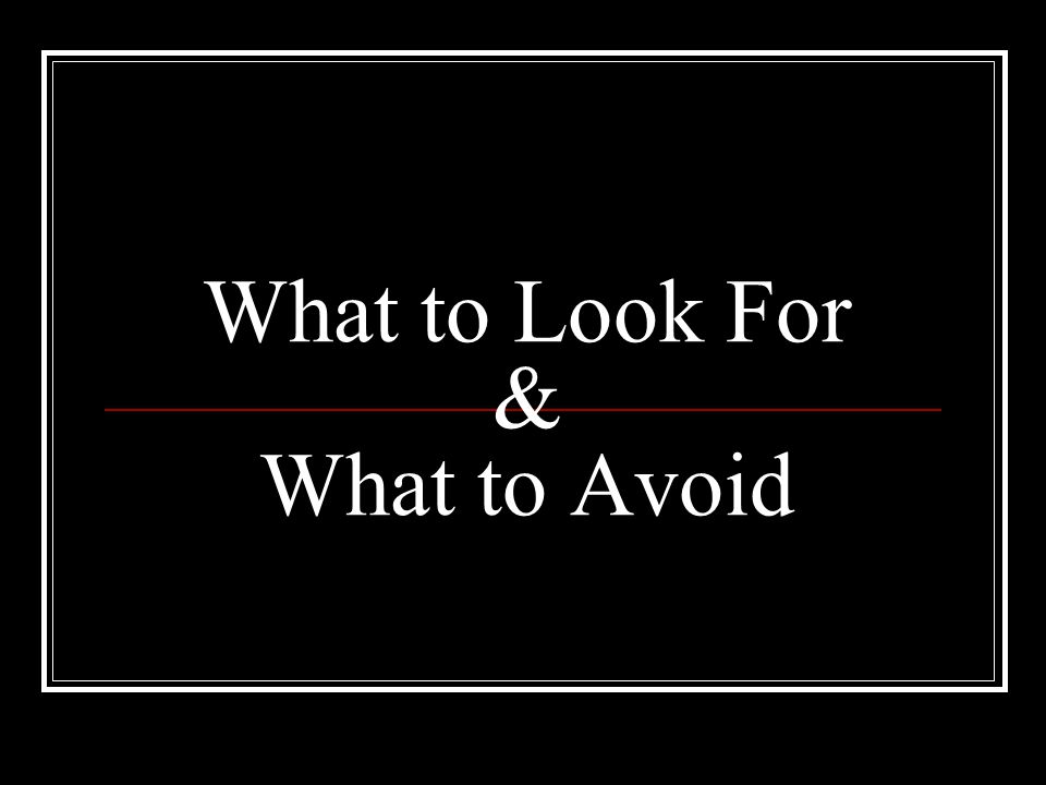 What to Look For & What to Avoid