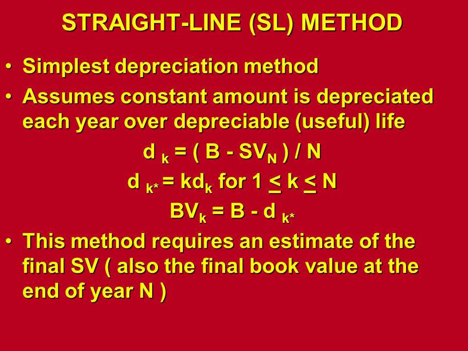 STRAIGHT-LINE (SL) METHOD Simplest depreciation methodSimplest depreciation method Assumes constant amount is depreciated each year over depreciable (