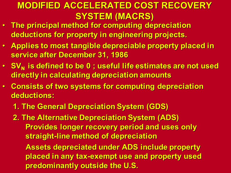 MODIFIED ACCELERATED COST RECOVERY SYSTEM (MACRS) The principal method for computing depreciation deductions for property in engineering projects.The