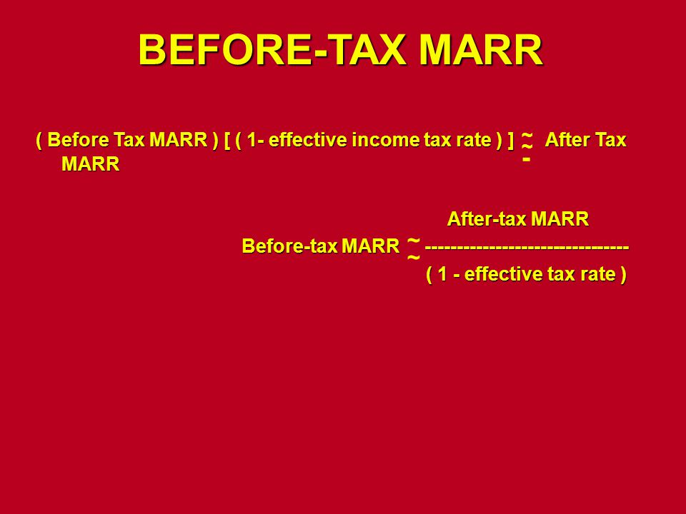 BEFORE-TAX MARR ( Before Tax MARR ) [ ( 1- effective income tax rate ) ] After Tax MARR After-tax MARR Before-tax MARR -------------------------------