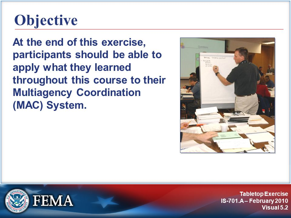 Tabletop Exercise IS-701.A – February 2010 Visual 5.3 Guidelines for Exercise (1 of 2) 1.The scenario involves a power failure over a broad area of the United States.