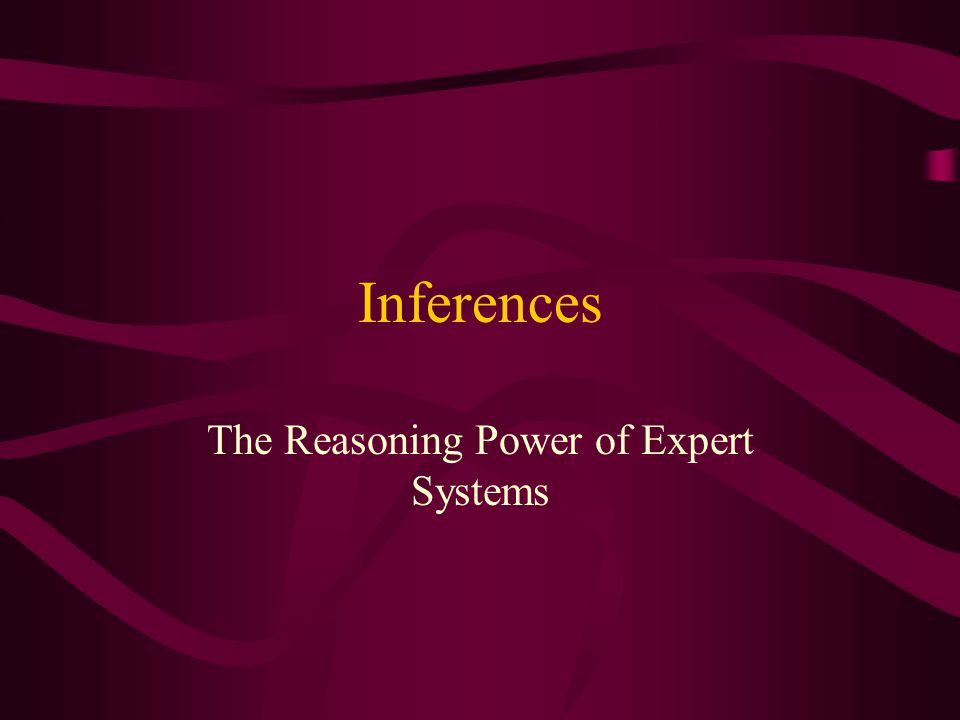 Inferences The Reasoning Power of Expert Systems