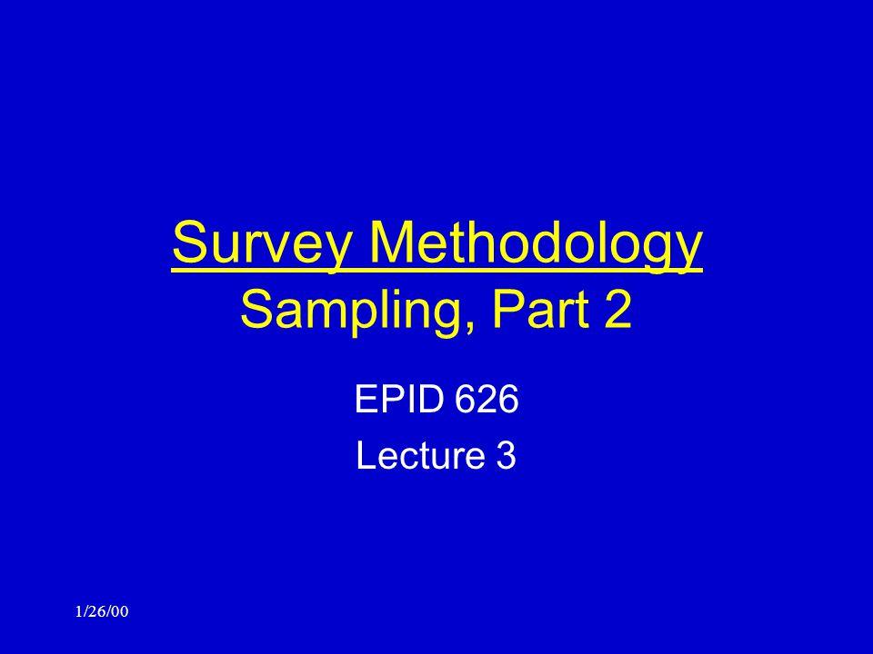 1/26/00 Survey Methodology Sampling, Part 2 EPID 626 Lecture 3