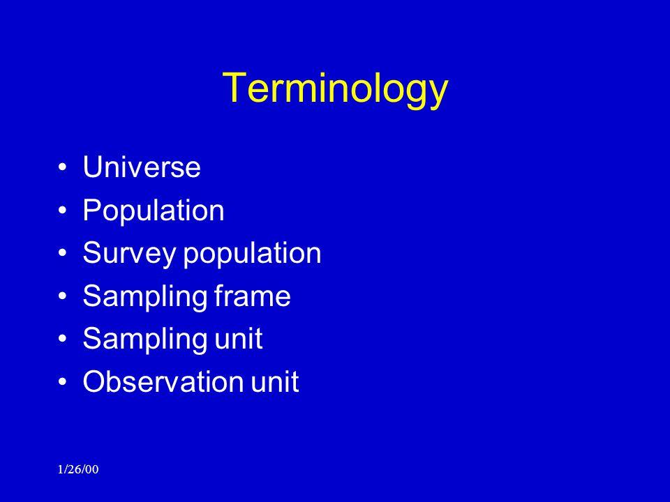 1/26/00 Terminology Universe Population Survey population Sampling frame Sampling unit Observation unit