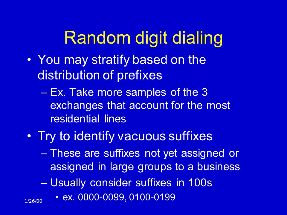 1/26/00 Random digit dialing May randomly select the four-digit suffixes –ex.