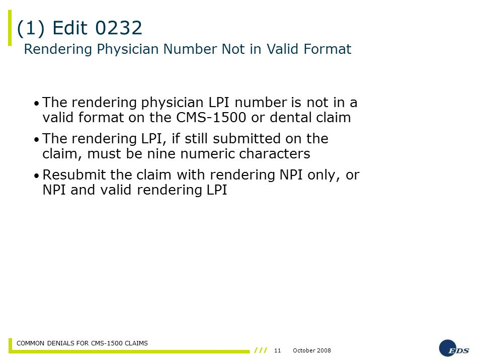 11October 2008 COMMON DENIALS FOR CMS-1500 CLAIMS The rendering physician LPI number is not in a valid format on the CMS-1500 or dental claim The rend