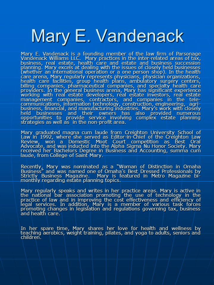 Mary E. Vandenack Mary E. Vandenack is a founding member of the law firm of Parsonage Vandenack Williams LLC. Mary practices in the inter-related area