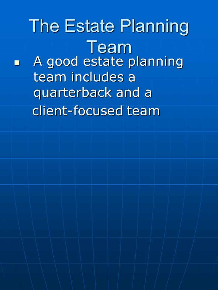 Key Skills in Managing the Estate Planning Process Dealing with Family Members Dealing with Family Members Key focus is the client whose estate is being planned Family members should generally not be included early in the planning process unless there is a specific reasonFamily members should generally not be included early in the planning process unless there is a specific reason Get to know family dynamics before jumping inGet to know family dynamics before jumping in