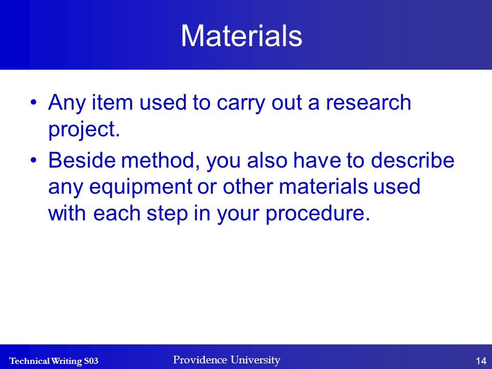 Technical Writing S03 Providence University 14 Materials Any item used to carry out a research project.