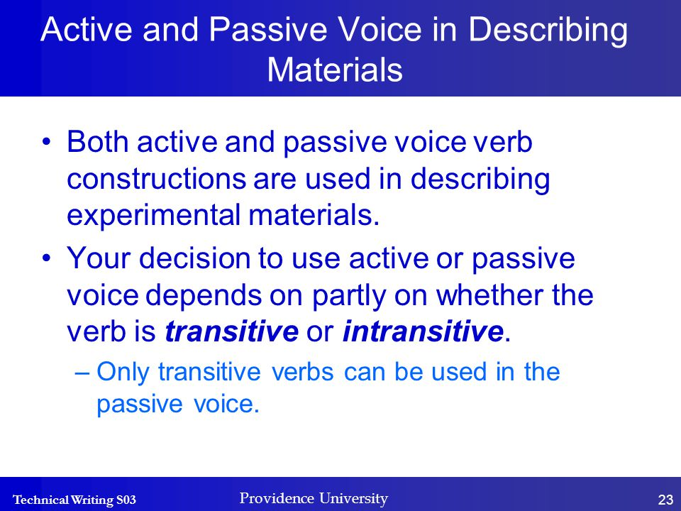 Technical Writing S03 Providence University 23 Active and Passive Voice in Describing Materials Both active and passive voice verb constructions are used in describing experimental materials.
