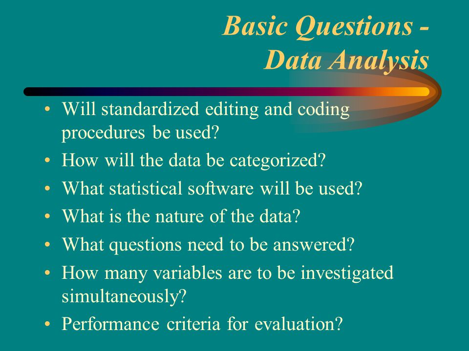 Basic Questions - Data Analysis Will standardized editing and coding procedures be used.