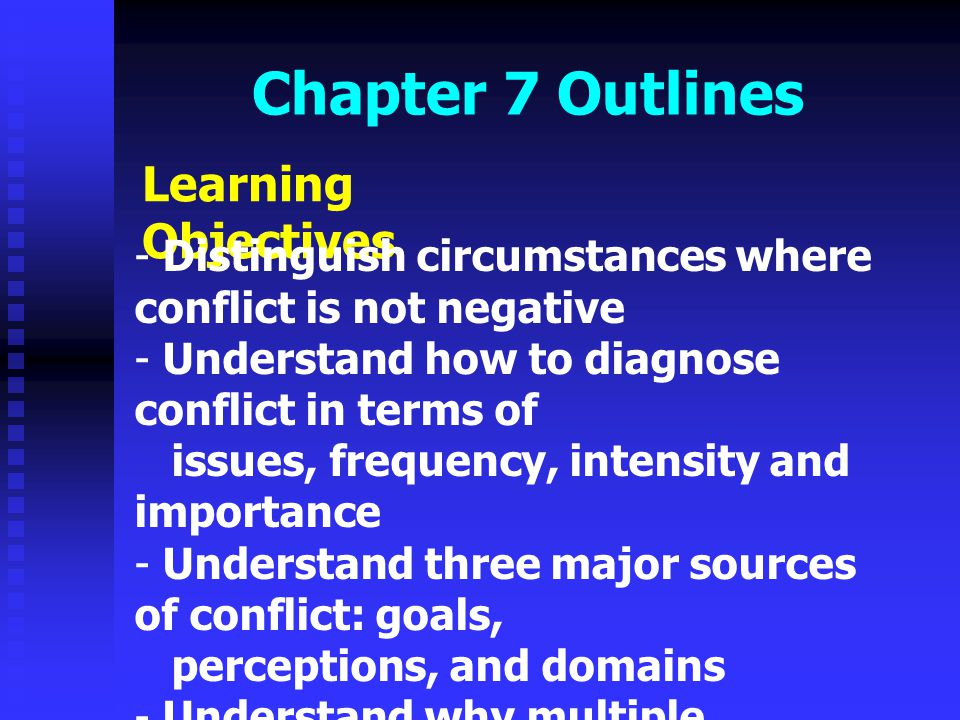Chapter 7 Outlines Learning Objectives - Distinguish circumstances where conflict is not negative - Understand how to diagnose conflict in terms of is