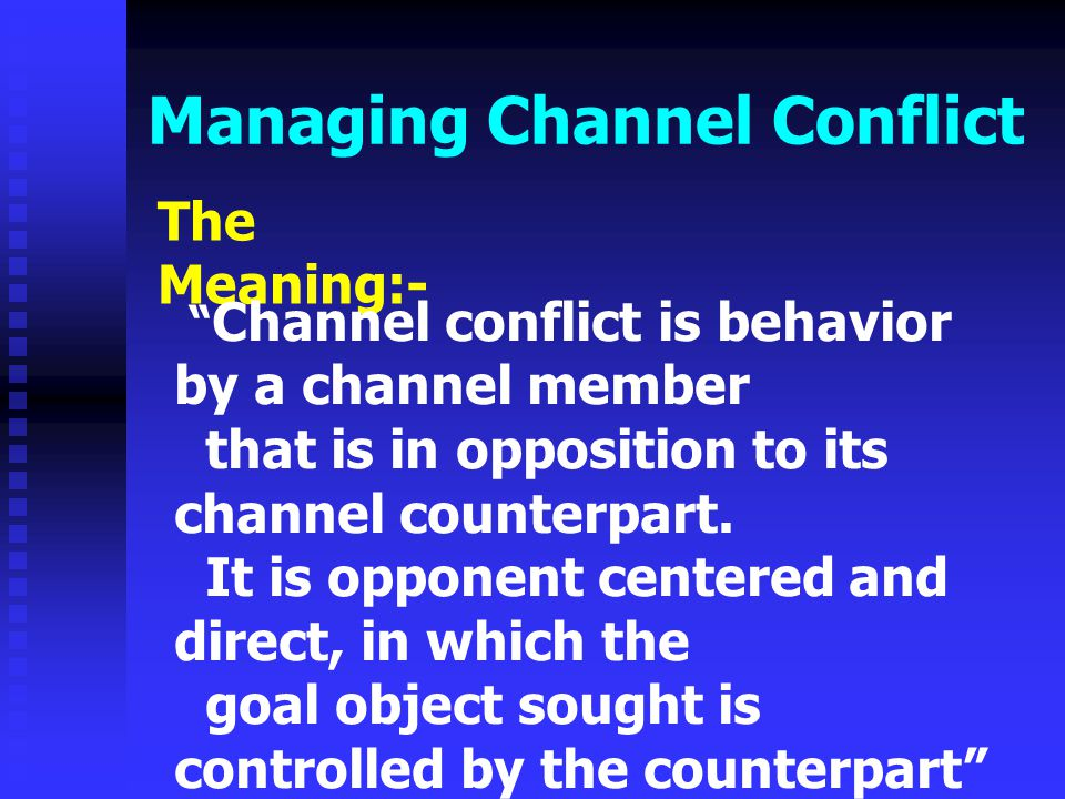 Managing Channel Conflict The Implication of channel conflict - A negative in many channel relationship - Sometimes channel are too peaceful, indifference, masking great differences - Conflict is desirable for members to raise their difference and working to search for better understanding and higher performance - Conflict should not be judged as a defect, a state to be eliminated - Conflict should be monitored and then managed