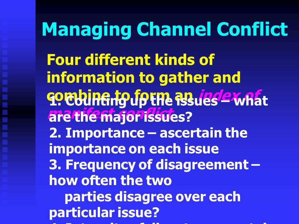 Managing Channel Conflict Four different kinds of information to gather and combine to form an index of manifest conflict 1. Counting up the issues –