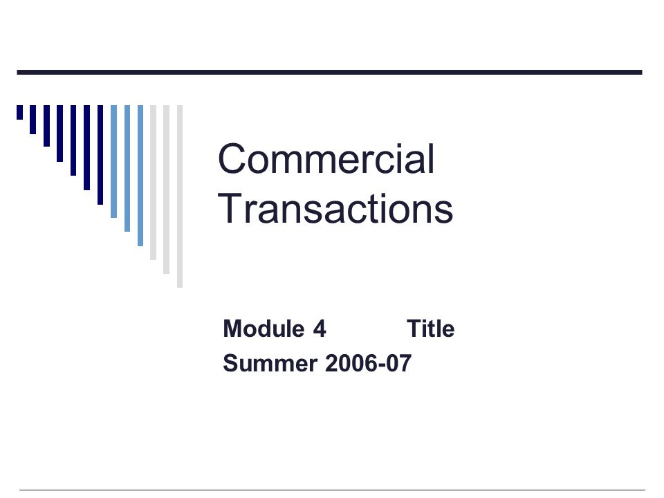 Commercial Transactions Module 4 Title Summer 2006-07