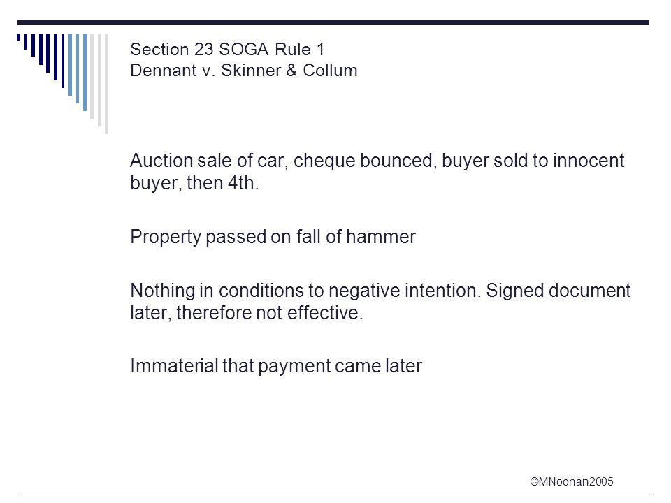 ©MNoonan2005 Section 23 SOGA Rule 1 Dennant v. Skinner & Collum Auction sale of car, cheque bounced, buyer sold to innocent buyer, then 4th. Property