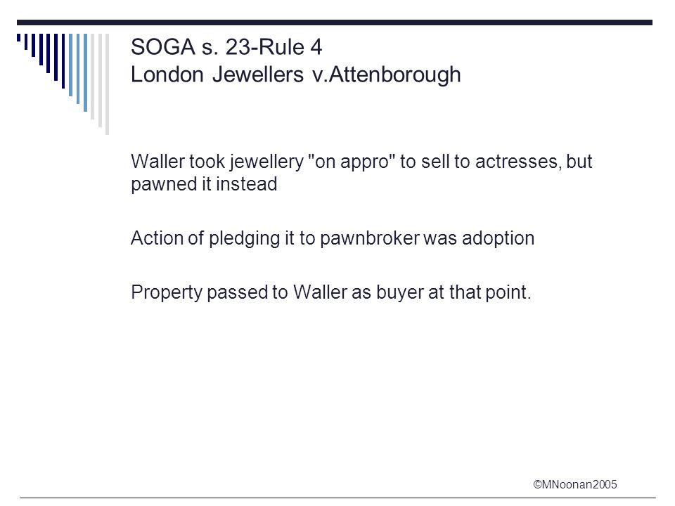 ©MNoonan2005 SOGA s. 23-Rule 4 London Jewellers v.Attenborough Waller took jewellery