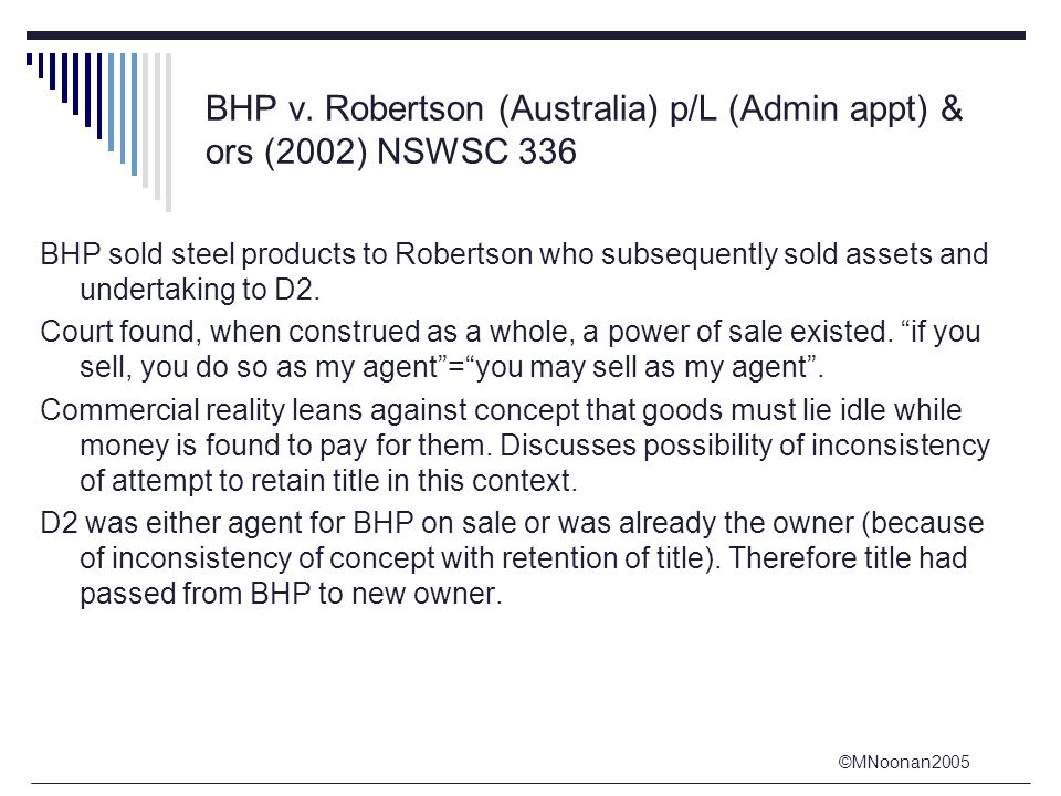 ©MNoonan2005 BHP v. Robertson (Australia) p/L (Admin appt) & ors (2002) NSWSC 336 BHP sold steel products to Robertson who subsequently sold assets an