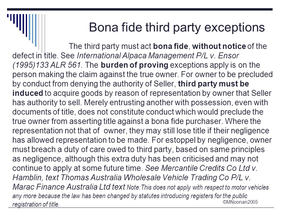 ©MNoonan2005 Bona fide third party exceptions The third party must act bona fide, without notice of the defect in title.