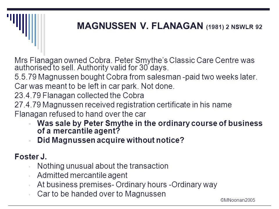 ©MNoonan2005 MAGNUSSEN V. FLANAGAN (1981) 2 NSWLR 92 Mrs Flanagan owned Cobra.
