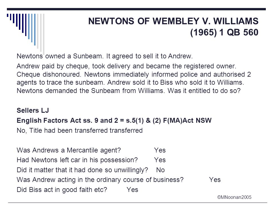 ©MNoonan2005 NEWTONS OF WEMBLEY V. WILLIAMS (1965) 1 QB 560 Newtons owned a Sunbeam.