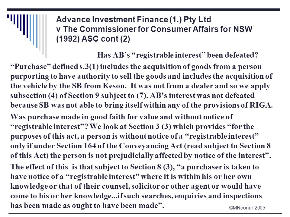 ©MNoonan2005 Advance Investment Finance (1.) Pty Ltd v The Commissioner for Consumer Affairs for NSW (1992) ASC cont (2) Has AB's registrable interest been defeated.