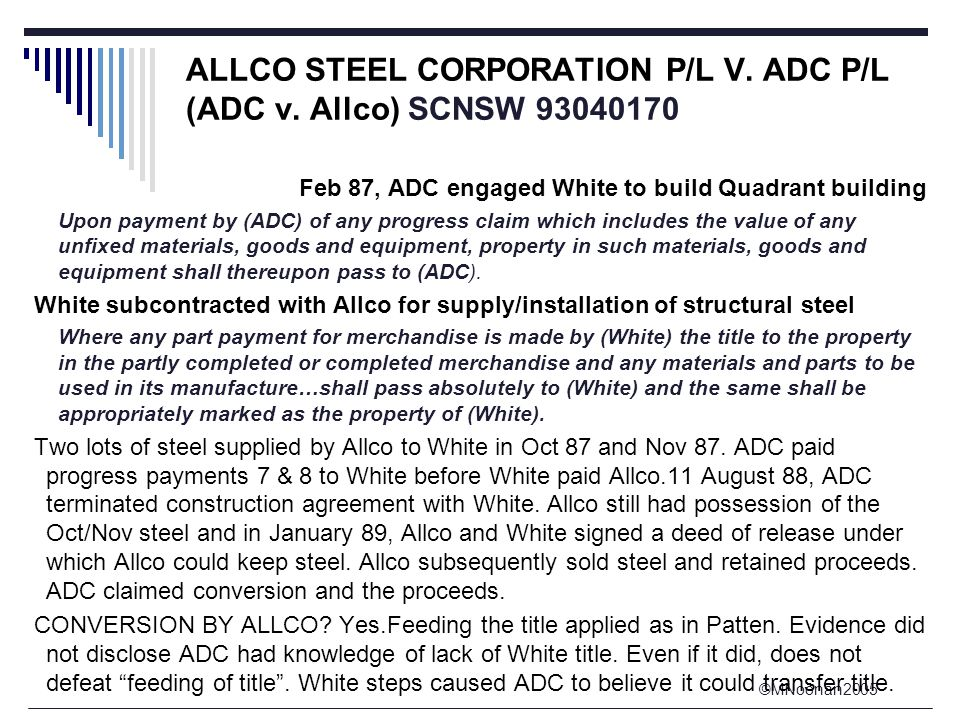 ©MNoonan2005 ALLCO STEEL CORPORATION P/L V. ADC P/L (ADC v. Allco) SCNSW 93040170 Feb 87, ADC engaged White to build Quadrant building Upon payment by