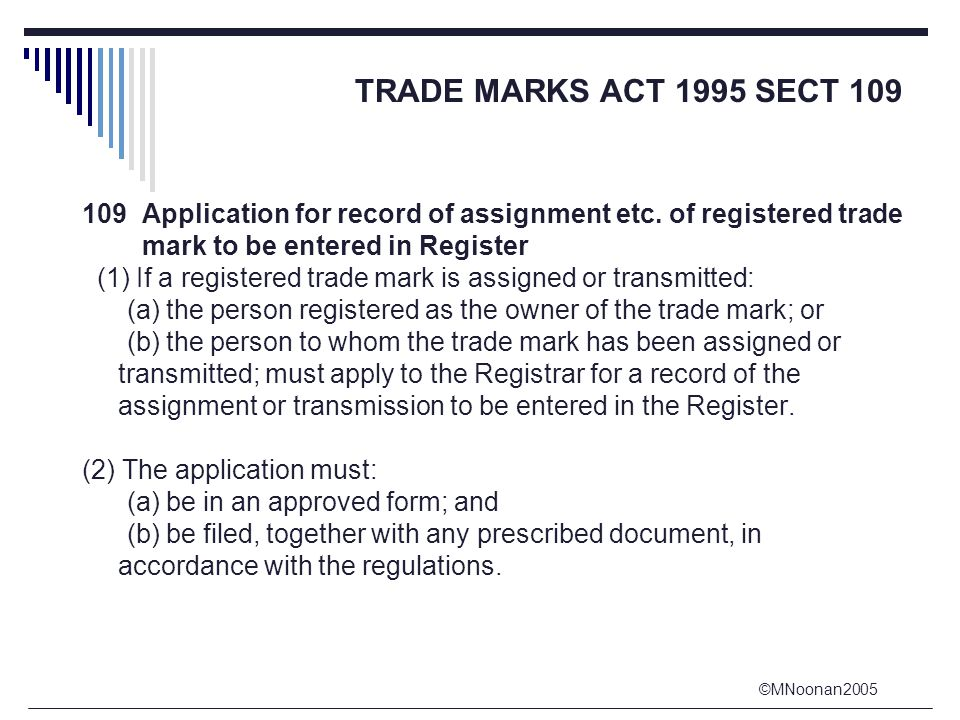 ©MNoonan2005 TRADE MARKS ACT 1995 SECT 109 109 Application for record of assignment etc.