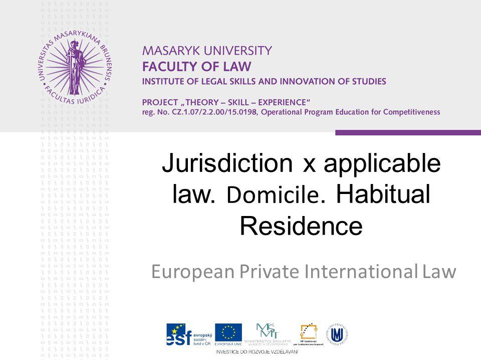 Jurisdiction x applicable law. Domicile. Habitual Residence European Private International Law