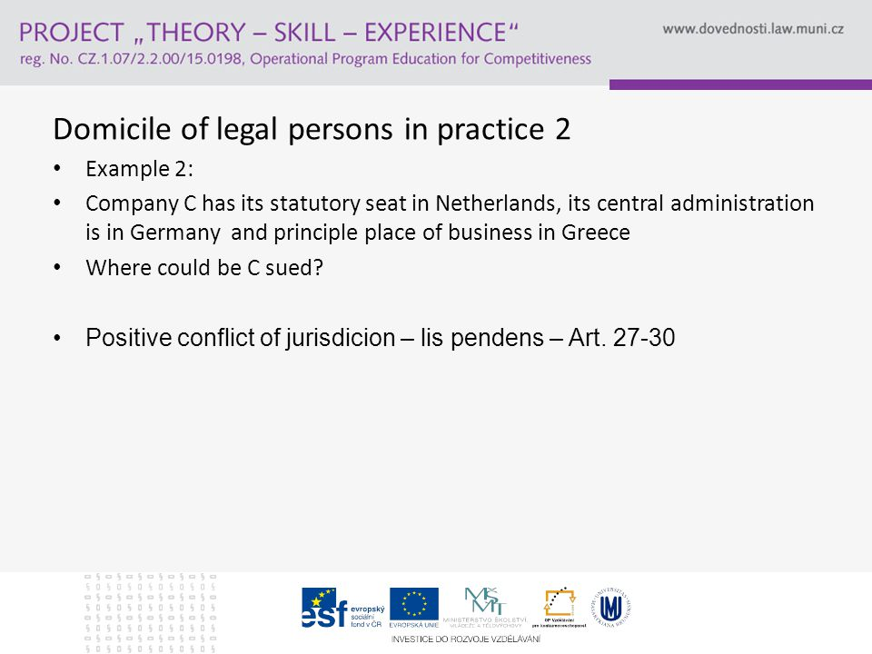 Domicile of legal persons in practice 2 Example 2: Company C has its statutory seat in Netherlands, its central administration is in Germany and principle place of business in Greece Where could be C sued.