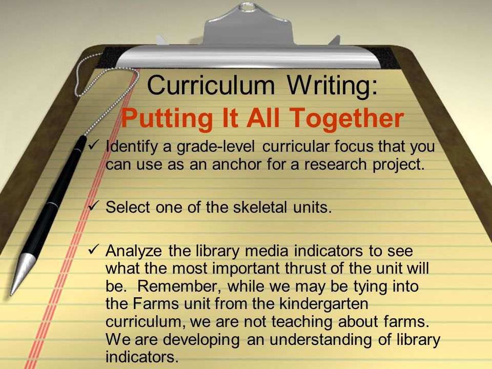 Curriculum Writing: Putting It All Together Identify a grade-level curricular focus that you can use as an anchor for a research project. Select one o
