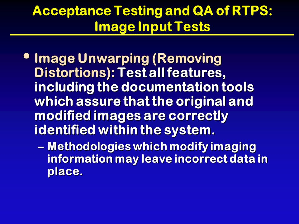 Acceptance Testing and QA of RTPS: Image Input Tests Image Unwarping (Removing Distortions): Test all features, including the documentation tools whic