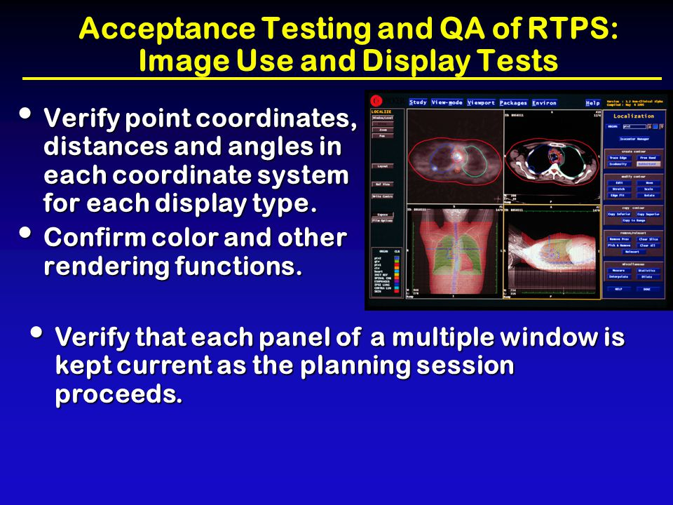 Acceptance Testing and QA of RTPS: Image Use and Display Tests Verify point coordinates, distances and angles in each coordinate system for each displ