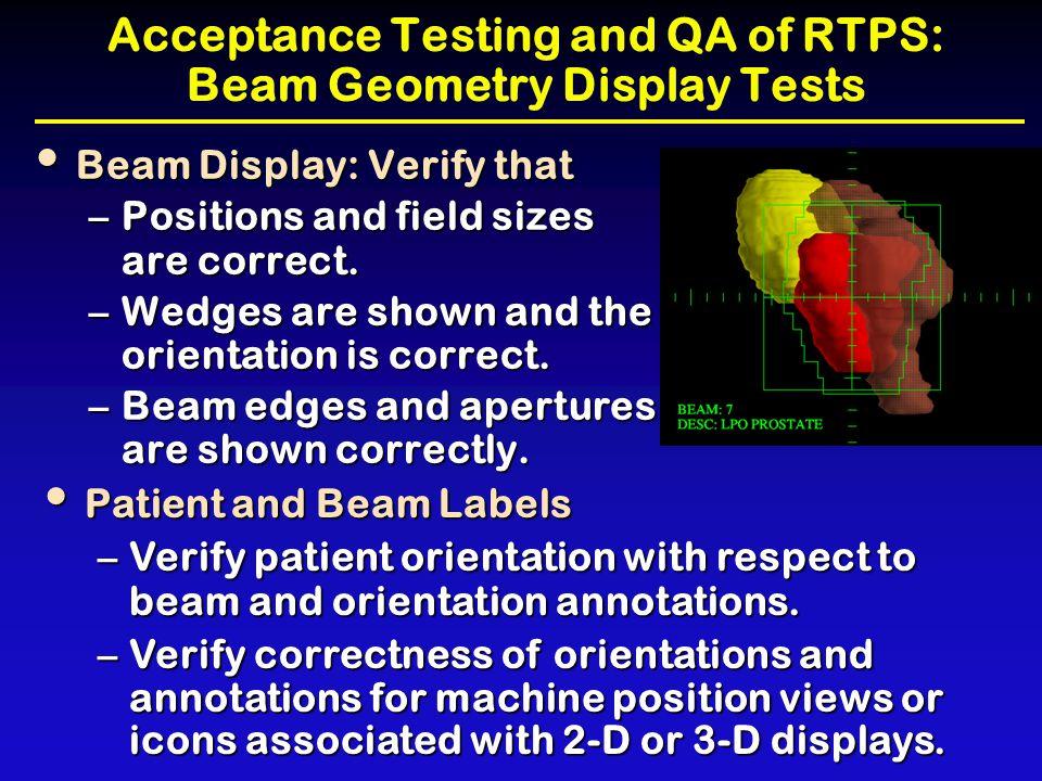 Acceptance Testing and QA of RTPS: Beam Geometry Display Tests Beam Display: Verify that Beam Display: Verify that –Positions and field sizes are corr