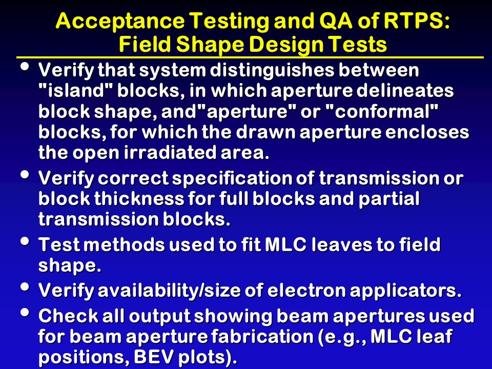 Acceptance Testing and QA of RTPS: Field Shape Design Tests Verify that system distinguishes between