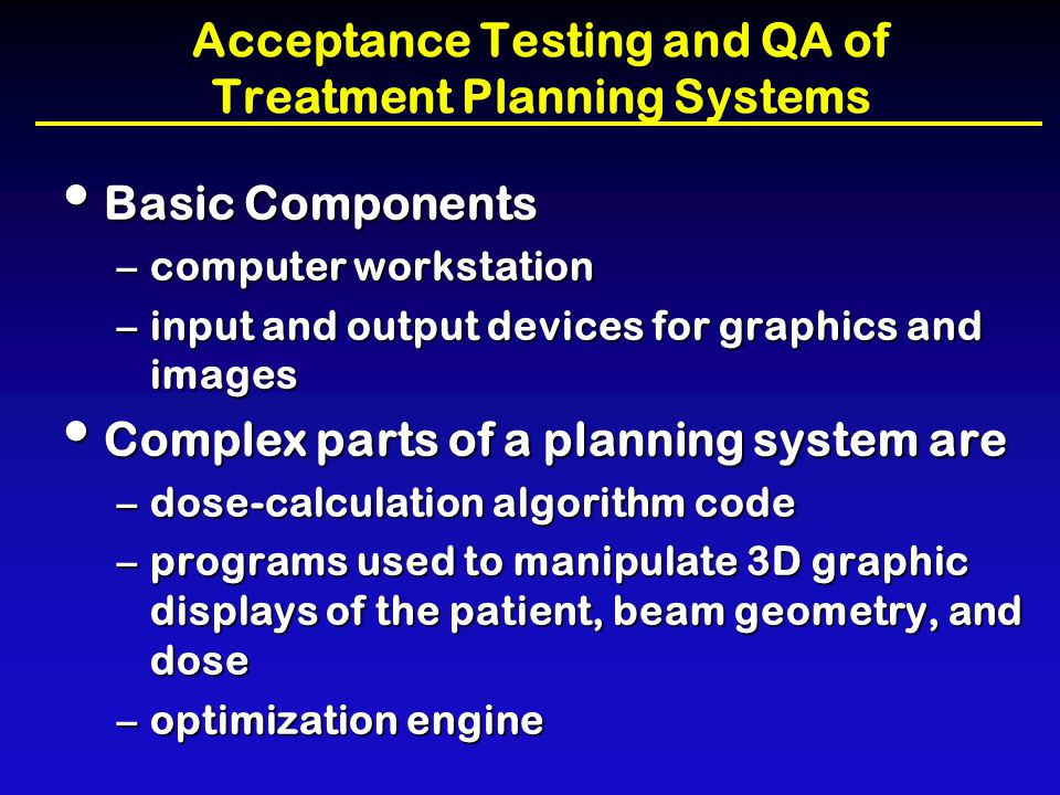 Acceptance Testing and QA of RTPS: Dose Calculation Tests Brachytherapy Dose Calculations: Perform dose calculations for single sources of each type, as well as several multi-source implant calculations.