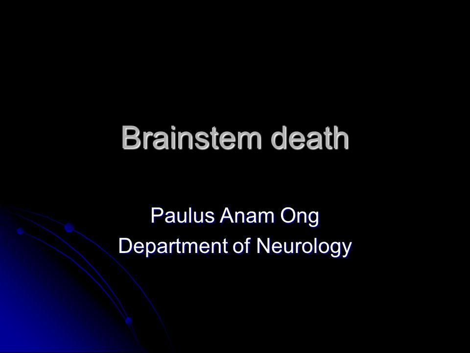 Brainstem death Paulus Anam Ong Department of Neurology
