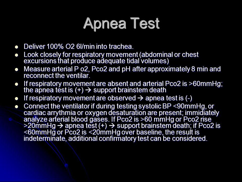 Apnea Test Deliver 100% O2 6l/min into trachea.Deliver 100% O2 6l/min into trachea.