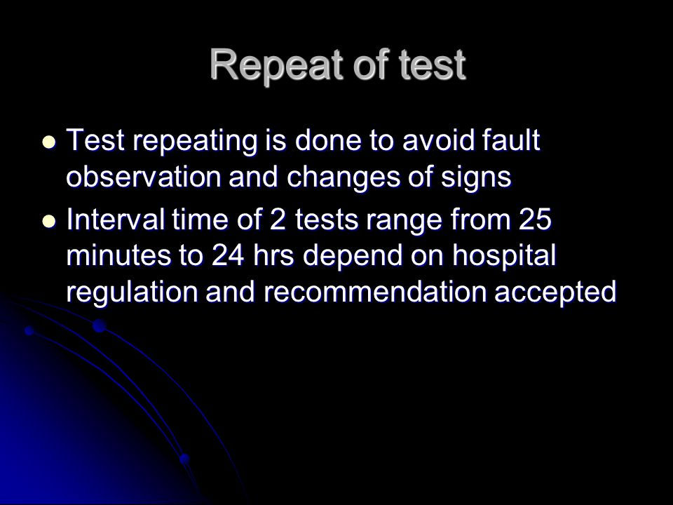 Repeat of test Test repeating is done to avoid fault observation and changes of signs Test repeating is done to avoid fault observation and changes of