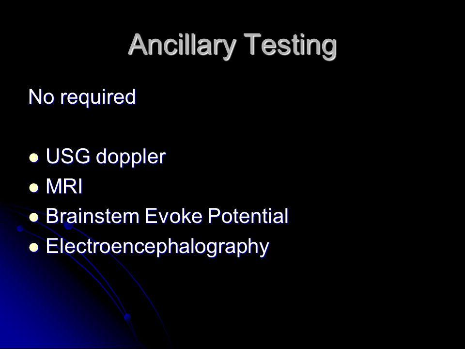 Ancillary Testing No required USG doppler USG doppler MRI MRI Brainstem Evoke Potential Brainstem Evoke Potential Electroencephalography Electroenceph