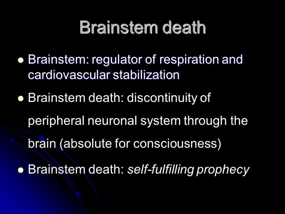 Brainstem death Brainstem: regulator of respiration and cardiovascular stabilization Brainstem: regulator of respiration and cardiovascular stabilizat